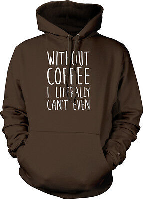 Without Coffee I Literally Can't Even Saying  Caffeine Addict Hoodie Pullover 2