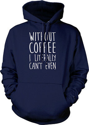 Without Coffee I Literally Can't Even Saying  Caffeine Addict Hoodie Pullover 6