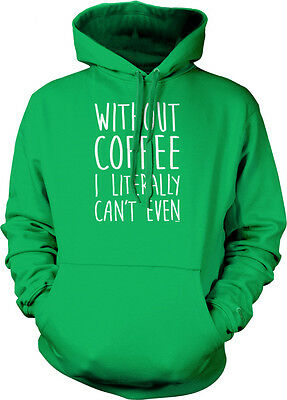 Without Coffee I Literally Can't Even Saying  Caffeine Addict Hoodie Pullover 4