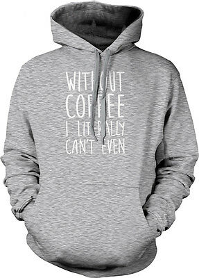 Without Coffee I Literally Can't Even Saying  Caffeine Addict Hoodie Pullover 5