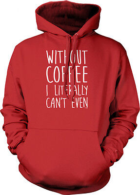 Without Coffee I Literally Can't Even Saying  Caffeine Addict Hoodie Pullover 7