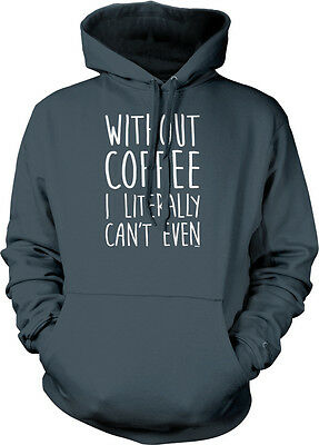 Without Coffee I Literally Can't Even Saying  Caffeine Addict Hoodie Pullover 3