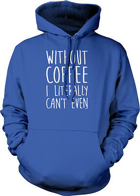 Without Coffee I Literally Can't Even Saying  Caffeine Addict Hoodie Pullover 8