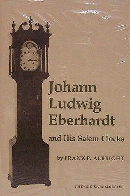 Old Salem : Johann Ludwig Eberhardt and His Salem Clocks by Frank P. Albright 2