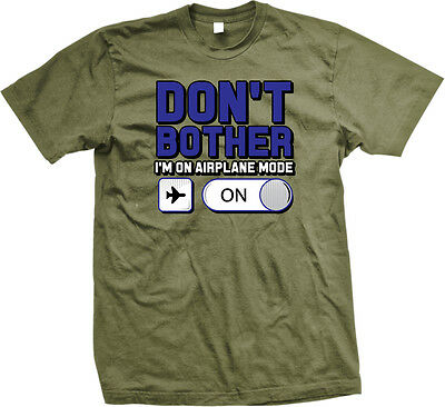 3c1ac335b5 ... Don't Bother Im On Airplane Mode Funny Humor Joke Antisocial Quiet Mens  T-