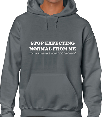STOP EXPECTING NORMAL FUNNY HOODY HOODIE JOKE PRINTED SLOGAN DESIGN NEW QUALITY