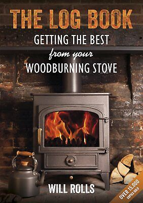 The Log Book: Getting The Best From Your Woodburning Stove by Will Rolls NEW PB 2