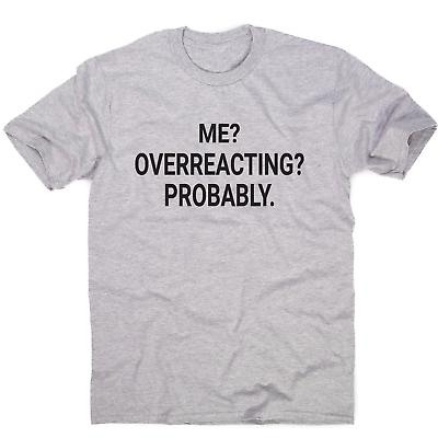 Me overreacting funny slogan t-shirt men/'s