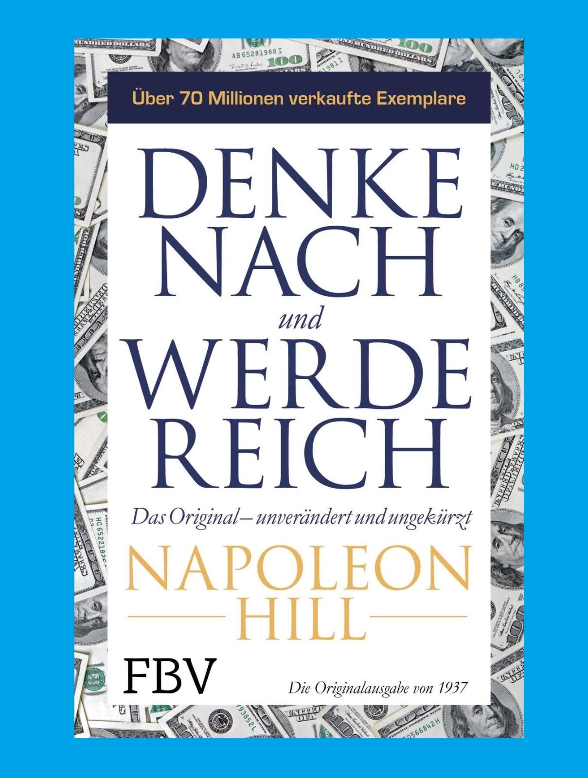 DENKE NACH UND WERDE REICH. Napoleon Hill. THINK and GROW RICH. Deutsche Ausgabe