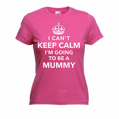 I Can/'t Keep Calm I/'m Going to be a Mummy Baby Pregnant Mother/'s Day Gift Tshirt