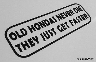 dd3475ccee OLD HONDAS NEVER DIE THEY JUST GET FASTER FUNNY CAR STICKER DECAL CIVIC EK9  EP3 Christmas gift ideas 2018
