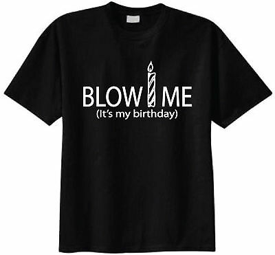 Blow Me Its My Birthday T Shirt Funny Humor Adult Gift 2 Of See More