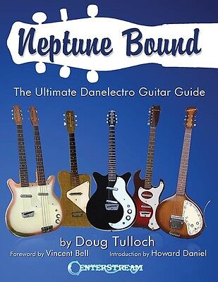 Neptune Bound...The Ultimate Danelectro Guitar Guide