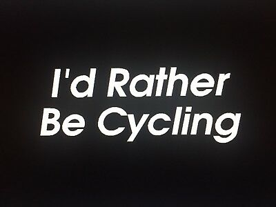 I'D RATHER BE Cycling Decal Sticker Road Bike Triathlon