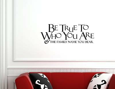 #0096 BE TRUE TO WHO YOU ARE AND THE FAMILY Vinyl wall quotes
