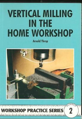 VERTICAL MILLING IN THE HOME WORK SHOP  93pages