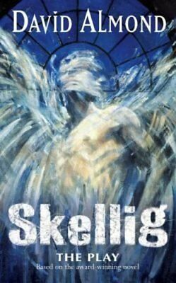 Skellig: A Play for Children: Play-David Almond