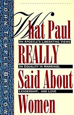 What Paul Really Said about Women: An Apostle's Liberat