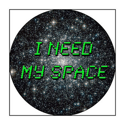 """3 Inch """"I Need My Space"""" Pinback Button"""