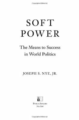 Soft Power: The Means to Success in World Politics-Jose