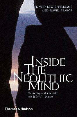 Inside the Neolithic Mind: Consciousness, Cosmos and the Realm of the Gods-David
