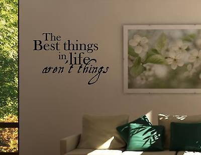 The Best Things In Life Aren't Things- Vinyl Quote Me Wall Art Decals #0802