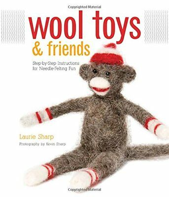 Wool Toys and Friends: Step-by-step Instructions for Needle-felting Fun-Laurie S