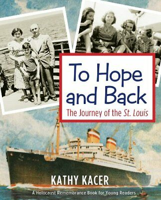 To Hope and Back: The Journey of the St. Louis (Holocaust Remembrance Series for