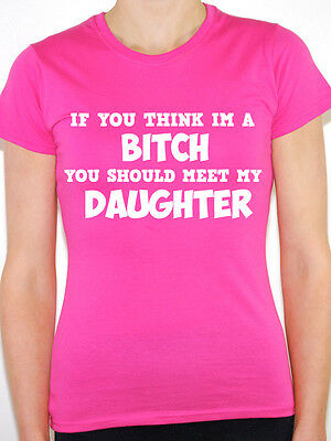 IF YOU THINK IM A BITCH YOU SHOULD MEET MY DAUGHTER Family Themed Womens T-Shirt