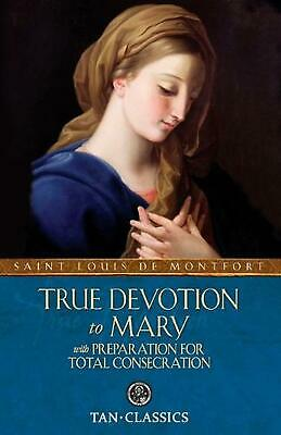 True Devotion to Mary: With Preparation for Total Consecration by St Louis De Mo