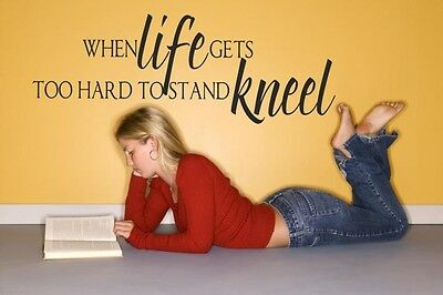 "When Life Gets too Hard to Stand Kneel Vinyl Wall Decal  22""x8"" [Religious 6]"