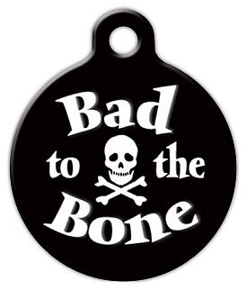 BAD TO THE BONE - Custom Personalized Pet ID Tag for Dog and Cat Collars