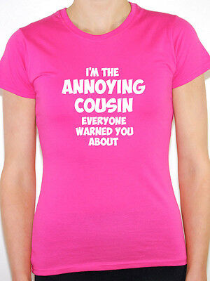 ANNOYING COUSIN - Family / Sister / Brother / Mum / Dad Themed Womens T-Shirt