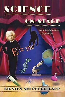 "Science on Stage: From ""Doctor Faustus"" to ""Copenhagen"": From Doctor Faustus to"