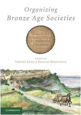 Organizing Bronze Age Societies: The Mediterranean, Central Europe, and Scandana