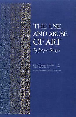 The Use and Abuse of Art by Jacques Barzun Paperback Book (English)