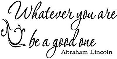 Whatever You Are, Be A Good One- Abraham Lincoln Quote Vinyl Wall Decal