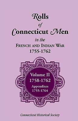 Rolls of Connecticut Men in French and Indian War, 1755-1762: Volume II, 1758-17