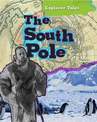 The South Pole (Explorer Tales) - Dickmann, Nancy NEW Hardcover 06/07/2012