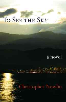 To See the Sky: A Novel - Paperback NEW Nowlin, Christo 2008-01-09