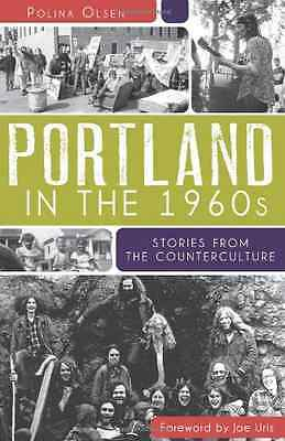 Portland in the 1960s: Stories from the Counterculture - Paperback NEW Uris, Joe
