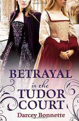 Betrayal in the Tudor Court - Bonnette, Darce NEW Paperback 11/10/2012