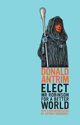 Elect Mr Robinson for a Better World - Paperback NEW Donald Antrim 2013-02-14