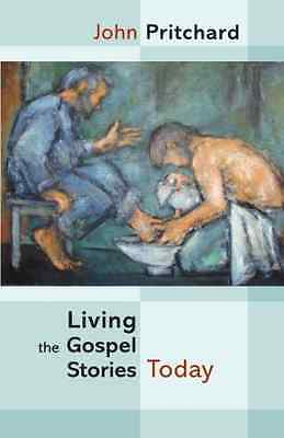 Living the Gospel Stories Today - John Pritchard NEW Paperback 19/07/2012