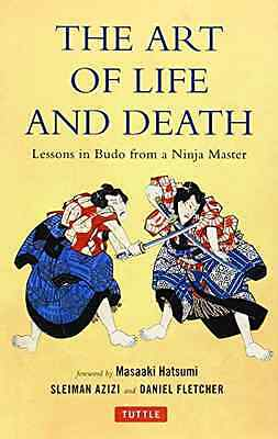 The Art of Life and Death: Lessons in Budo from a Ninja - Hardcover NEW Daniel F