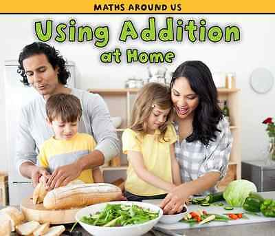 Using Addition at Home (Maths Around Us) - Hardcover NEW Tracey Steffora 2011-05