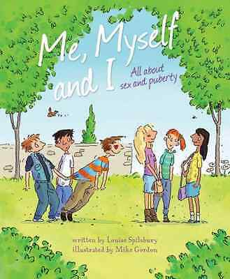 Me, Myself and I: All About Sex and Puberty - Paperback NEW Louise Spilsbur 2012
