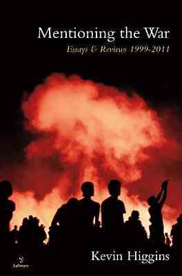 Mentioning the War: Essays and Reviews 1999-2011 - Paperback NEW Kevin Higgins 2