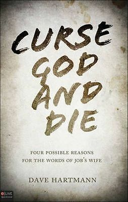 NEW Curse God and Die: Four Possible Reasons for the Words of Job's Wife by Dave
