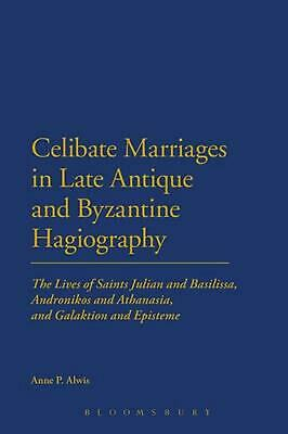 Celibate Marriages in Late Antique and Byzantine Hagiography: The Lives of Saint
